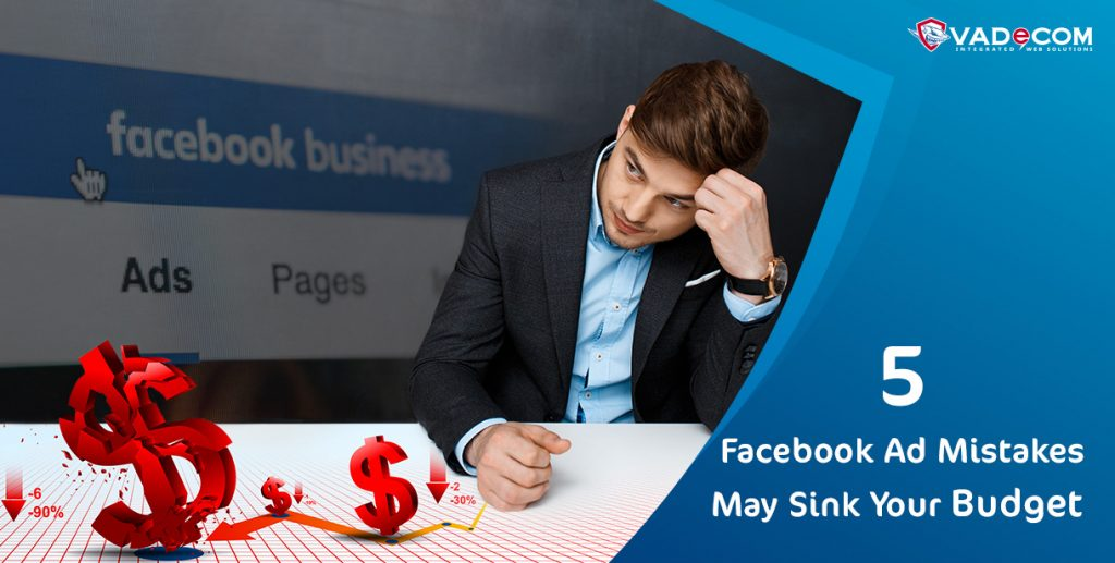 5 Facebook Ad Mistakes May Sink Your Budget