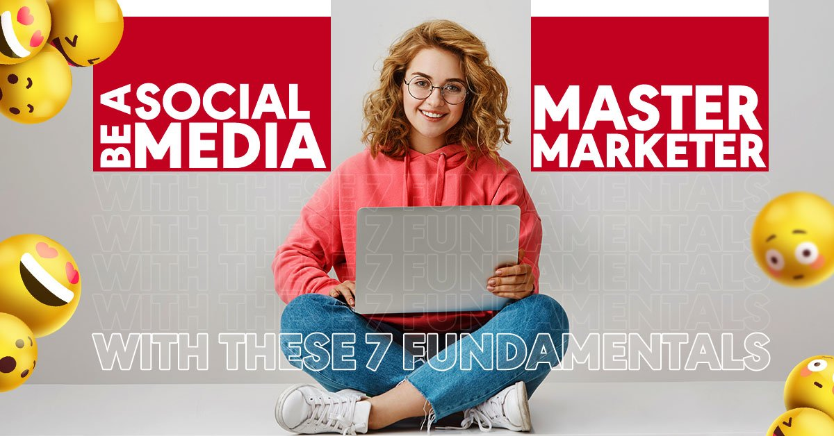Be a Social Media Master Marketer with These 7 Fundamentals
